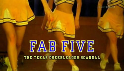 Fab Five: The Texas Cheerleader Scandal - 2008